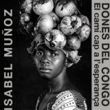 Exposición: Mujeres del Congo. Trabajos de Isabel Muñoz que podrán visitarse 1 de octubre de 2020 al 10 de enero de 2021 en la Sala Martínez Guerricabeitia del Centro Cultural La Nau
