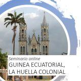 Seminario online: Guinea Ecuatorial, la huella colonial. 23 y 24 de noviembre de 2020, a través de las redes sociales de Casa África
