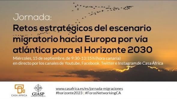 Jornada «Retos estratégicos del escenario migratorio hacia Europa por vía atlántica para el Horizonte 2030»